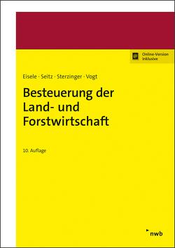 Besteuerung der Land- und Forstwirtschaft von Eisele,  Dirk, Merx,  Michael, Seitz,  Thomas, Sterzinger,  Christian, Vogt,  Renate, Zens,  Dieter J.