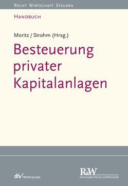 Besteuerung privater Kapitalanlagen von Moritz,  Joachim, Strohm,  Joachim