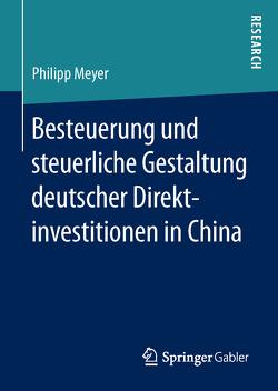 Besteuerung und steuerliche Gestaltung deutscher Direktinvestitionen in China von Meyer,  Philipp