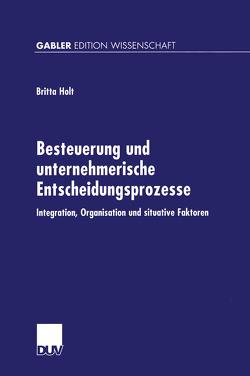 Besteuerung und unternehmerische Entscheidungsprozesse von Holt,  Britta