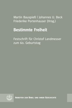 Bestimmte Freiheit von Bauspieß,  Martin, Beck,  Johannes U, Portenhauser,  Friederike