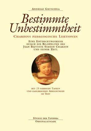 Bestimmte Unbestimmtheit. Chardins pädagogische Lektionen von Grosshaus,  Peter, Gruschka,  Andreas
