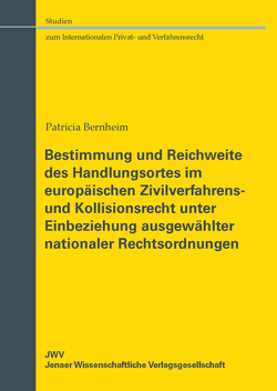 Bestimmung und Reichweite des Handlungsortes im europäischen Zivilverfahrens- und Kollisionsrecht unter Einbeziehung ausgewählter nationaler Rechtsordnungen von Bernheim,  Patricia