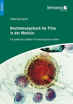 Bestimmungsbuch für Pilze in der Medizin von Dermoumi,  Heide