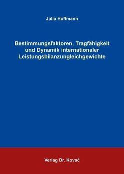 Bestimmungsfaktoren, Tragfähigkeit und Dynamik internationaler Leistungsbilanzungleichgewichte von Hoffmann,  Julia