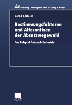 Bestimmungsfaktoren und Alternativen der Absatzwegewahl von Geiseler,  Bernd