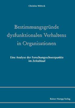 Bestimmungsgründe dysfunktionalen Verhaltens in Organisationen von Witteck,  Christine