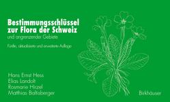 Bestimmungsschlüssel zur Flora der Schweiz und angrenzender Gebiete von Baltisberger,  Matthias, Hess,  Hans Ernst, Landolt,  Elias, Müller-Hirzel,  Rosmarie