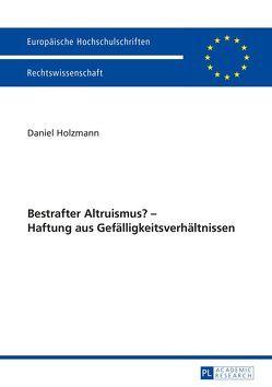Bestrafter Altruismus? – Haftung aus Gefälligkeitsverhältnissen von Holzmann,  Daniel