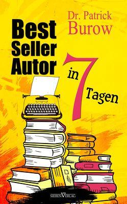Bestsellerautor in 7 Tagen von Burow,  Dr. Patrick