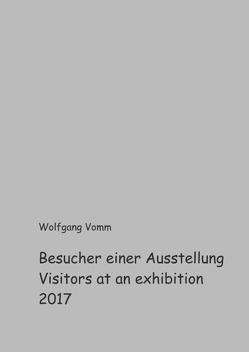 Besucher einer Ausstellung 2017 von Vomm,  Wolfgang