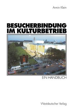 Besucherbindung im Kulturbetrieb von Klein,  Armin