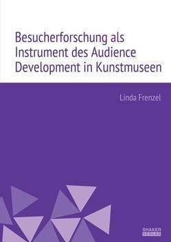 Besucherforschung als Instrument des Audience Development in Kunstmuseen von Frenzel,  Linda