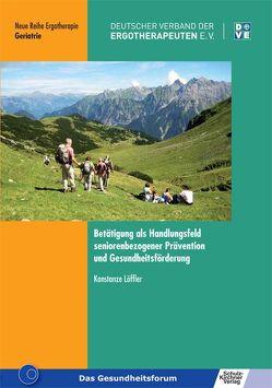 Betätigung als Handlungsfeld seniorenbezogener Prävention und Gesundheitsförderung von Löffler,  Konstanze