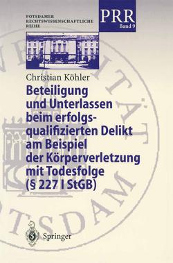 Beteiligung und Unterlassen beim erfolgsqualifizierten Delikt am Beispiel der Körperverletzung mit Todesfolge (§ 2271 StGB) von Koehler,  Christian