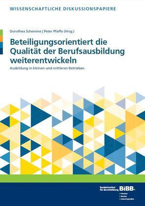 Beteiligungsorientiert die Qualität der Berufsausbildung weiterentwickeln von Pfaffe,  Peter, Schemme,  Dorothea