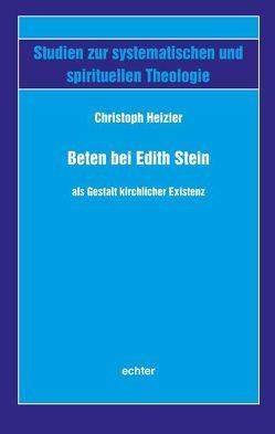 Beten bei Edith Stein als Gestalt kirchlicher Existenz von Heizler,  Christoph