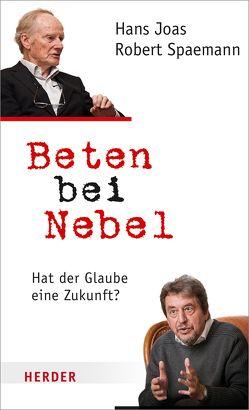Beten bei Nebel von Joas,  Hans, Resing,  Volker, Spaemann,  Robert