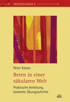 Beten in einer säkularen Welt von Köster,  Peter