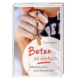 Beten ist einfach von Wallner OCist,  P. Dr. Karl Josef