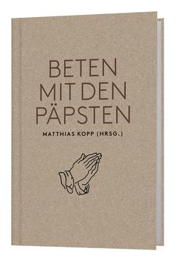Beten mit den Päpsten von Kopp,  Matthias