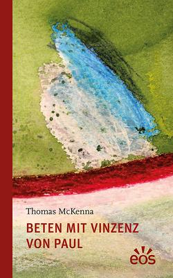 Beten mit Vinzenz von Paul von McKenna,  Thomas, Neubauer,  Maria