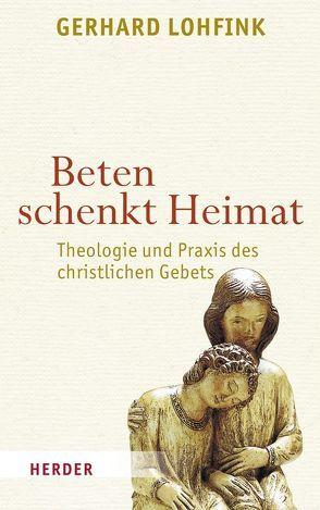 Beten schenkt Heimat von Lohfink,  Gerhard
