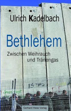 Bethlehem Zwischen Weihrauch und Tränengas von Kadelbach,  Ulrich, Raheb,  Mitri