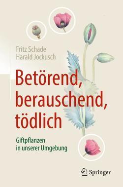 Betörend, berauschend, tödlich – Giftpflanzen in unserer Umgebung von Jockusch,  Harald, Schade,  Fritz