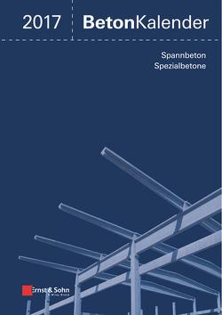 Beton-Kalender / Beton-Kalender 2017 von Bergmeister,  Konrad, Fingerloos,  Frank, Wörner,  Johann-Dietrich
