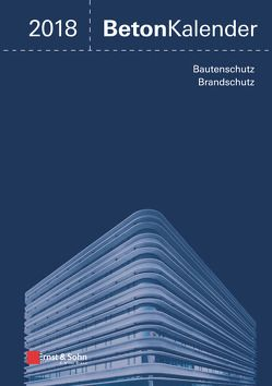 Beton-Kalender / Beton-Kalender 2018 von Bergmeister,  Konrad, Fingerloos,  Frank, Wörner,  Johann-Dietrich