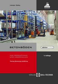 Betonböden für Produktions- und Lagerhallen von Ebeling,  Karsten, Lohmeyer,  Gottfried