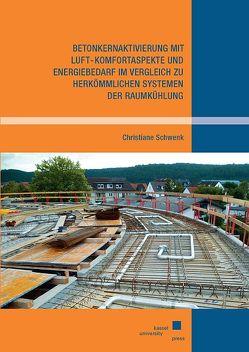 Betonkernaktivierung mit Luft – Komfortaspekte und Energiebedarf im Vergleich zu herkömmlichen Systemen der Raumkühlung von Schwenk,  Christiane