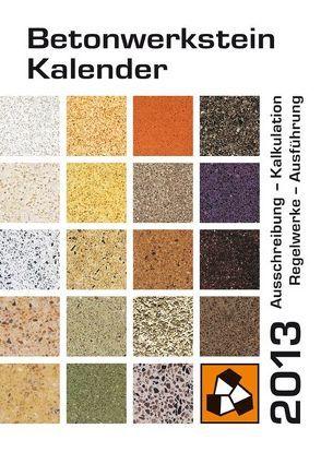 Betonwerkstein-Kalender 2013 von Karutz,  Holger, Reinhardt,  Wolfram, von Ahlen,  Michael