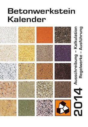 Betonwerkstein-Kalender 2014 von Karutz,  Holger, Reinhardt,  Wolfram, von Ahlen,  Michael