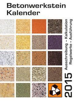 Betonwerkstein Kalender 2015 von Ahlen,  Michael von, Dr. Karutz,  Holger, Reinhardt,  Wolfram
