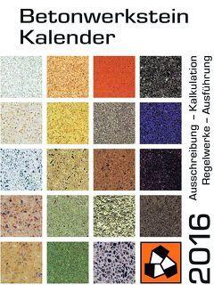 Betonwerkstein-Kalender 2016 von Dr. Karutz,  Holger, Reinhardt,  Wolfram, von Ahlen,  Michael