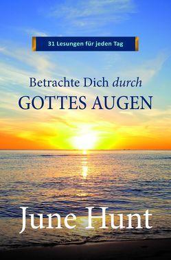 Betrachte Dich durch Gottes Augen von Apel,  Elisabeth, Huber,  Georg, Hunt,  June