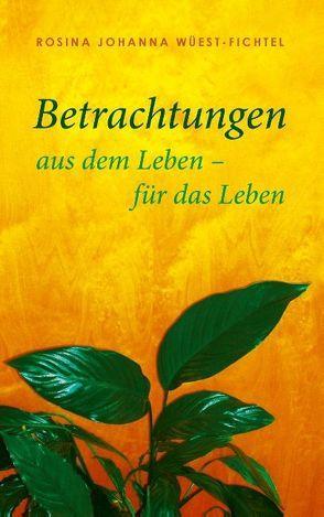 Betrachtungen von Wüest-Fichtel,  Rosina Johanna