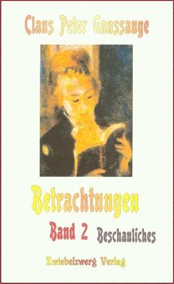 Betrachtungen – Band 2: Beschauliches von Ganssauge,  Claus P