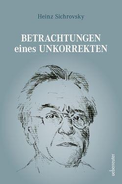 Betrachtungen eines Unkorrekten von Sichrovsky,  Heinz