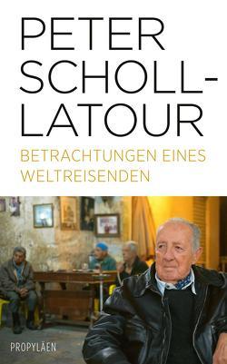Betrachtungen eines Weltreisenden von Scholl-Latour,  Peter, Wickert,  Ulrich