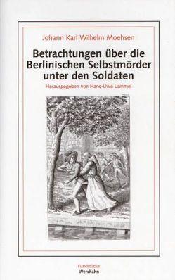 Betrachtungen über die Berlinischen Selbstmörder unter den Soldaten von Lammel,  Hans U, Moehsen,  Johann K
