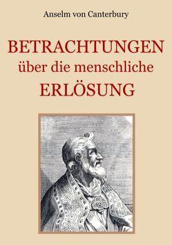 Betrachtungen über die menschliche Erlösung von Canterbury,  Anselm von, Eibisch,  Conrad