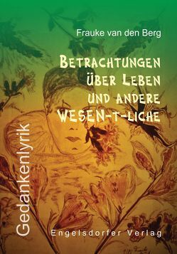 Betrachtungen über Leben und andere WESEN-t-liche von van den Berg,  Frauke