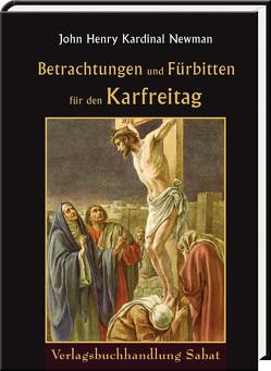 Betrachtungen und Fürbitten für den Karfreitag von Knöpfler,  Maria, Newman,  John Henry