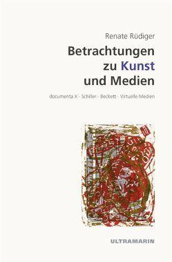 Betrachtungen zu Kunst und Medien von Rüdiger,  Renate