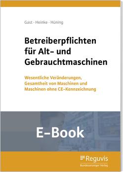 Betreiberpflichten für Alt- und Gebrauchtmaschinen (E-Book) von Gast,  Torsten, Heinke,  Berthold, Hüning,  Alois