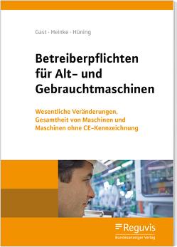 Betreiberpflichten für Alt- und Gebrauchtmaschinen von Gast,  Torsten, Heinke,  Berthold, Hüning,  Alois