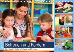 Betreuen und Fördern. Ein Kalender für Erzieherinnen und Erzieher (Tischkalender 2018 DIN A5 quer) von Lehmann (Hrsg.),  Steffani